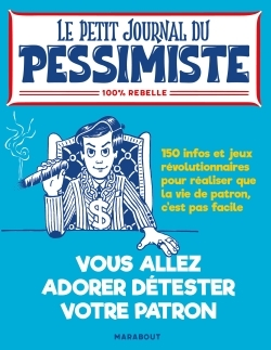 LE PETIT JOURNAL DU PESSIMISTE : VOUS ALLEZ DETESTER (UN PEU PLUS) VOTRE PATRON