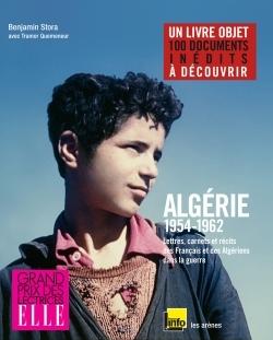 ALGERIE : 1954-1962 - LETTRES, CARNETS ET RECITS DES FRANCAIS ET DES ALGERIENS DANS LA GUERRE