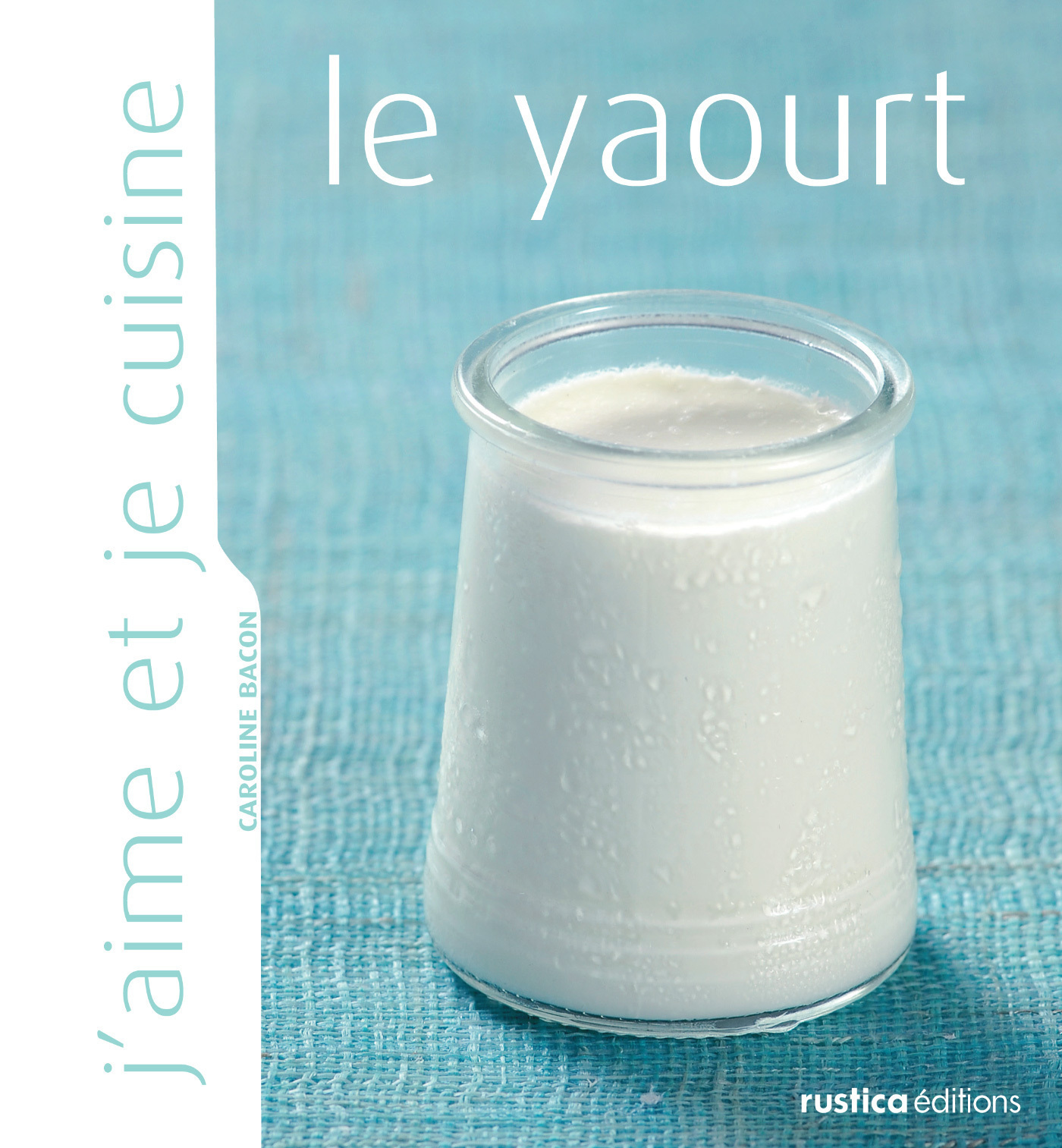 J'aime et je cuisine le yaourt