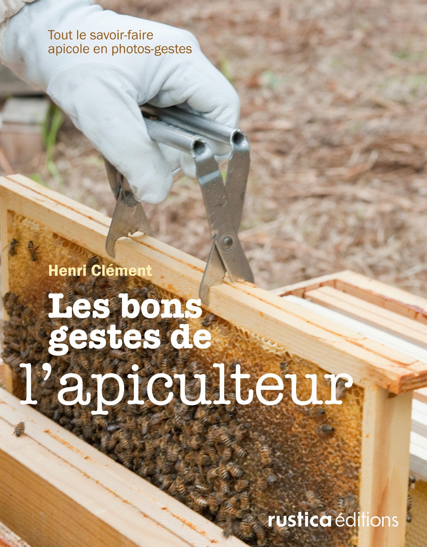 Les bons gestes de l'apiculteur, TOUT LE SAVOIR-FAIRE APICOLE EN PHOTOS-GESTES