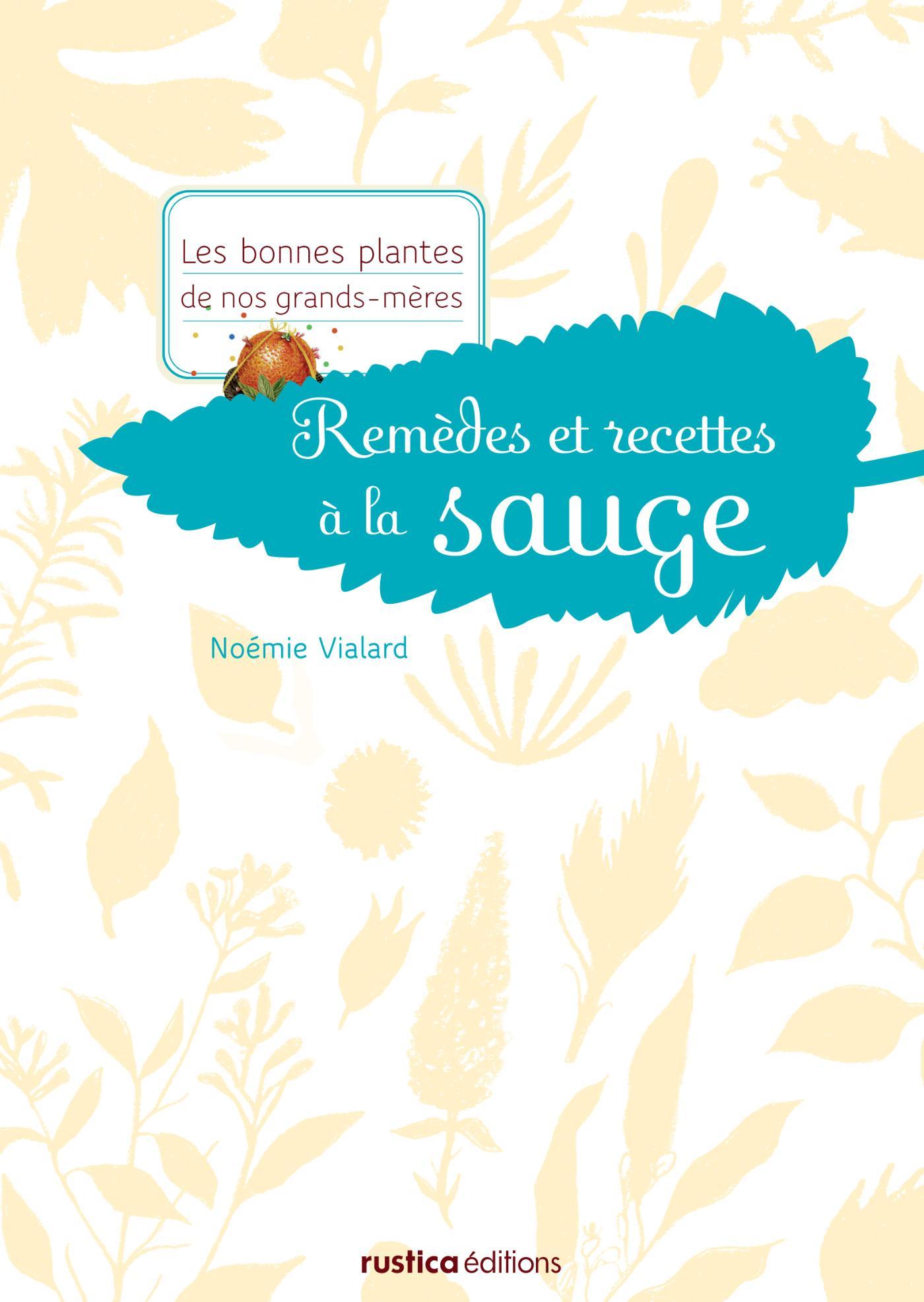 Remèdes et recettes à la sauge, LES BONNES PLANTES DE NOS GRANDS-MÈRES
