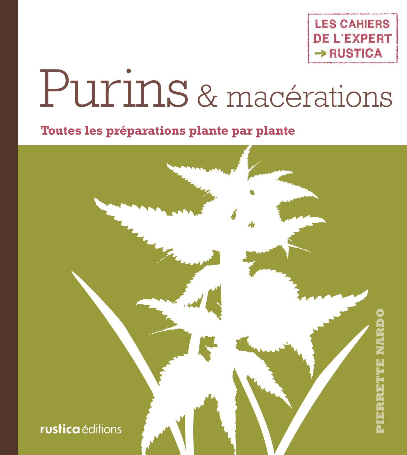 Purins & macérations, TOUTES LES PRÉPARATIONS PLANTE PAR PLANTE