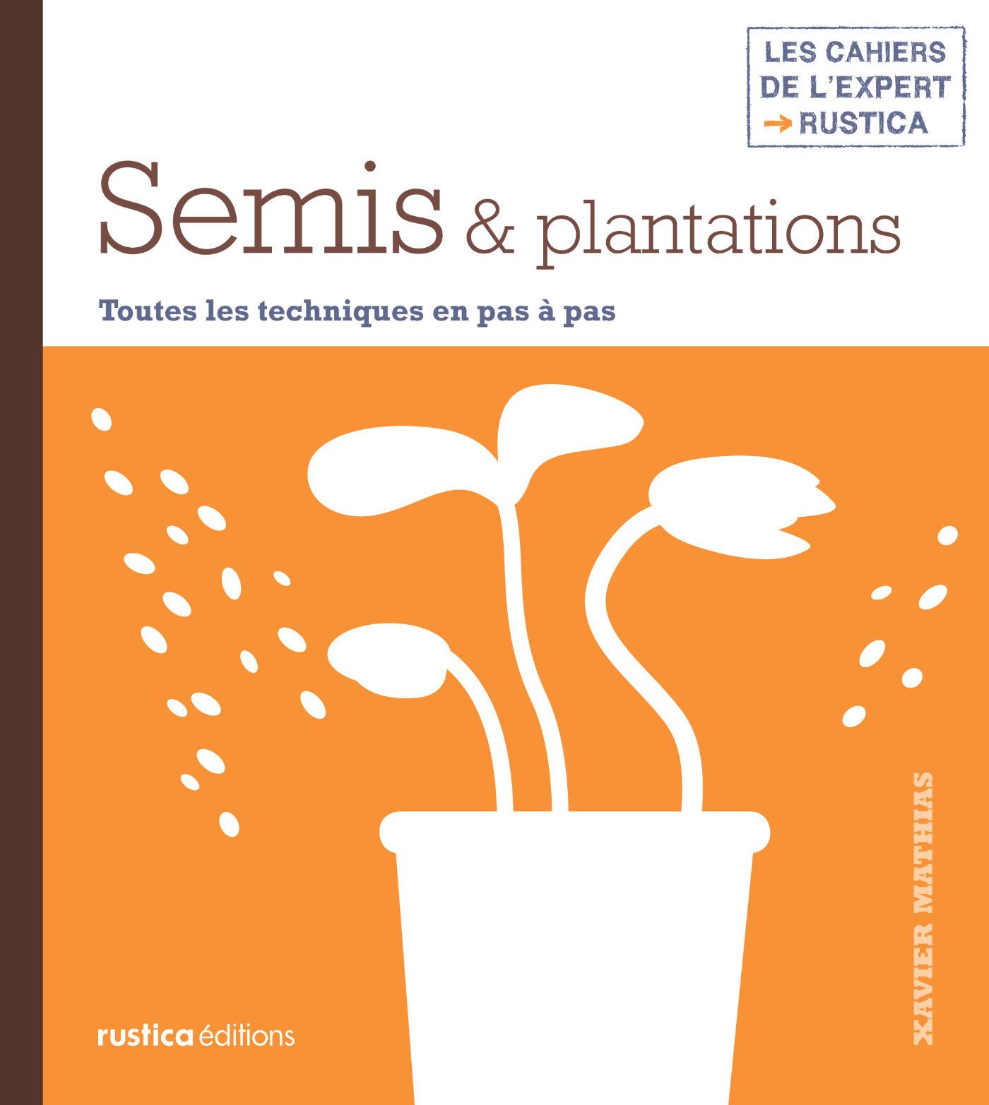 Semis & plantations, TOUTES LES TECHNIQUES EN PAS À PAS