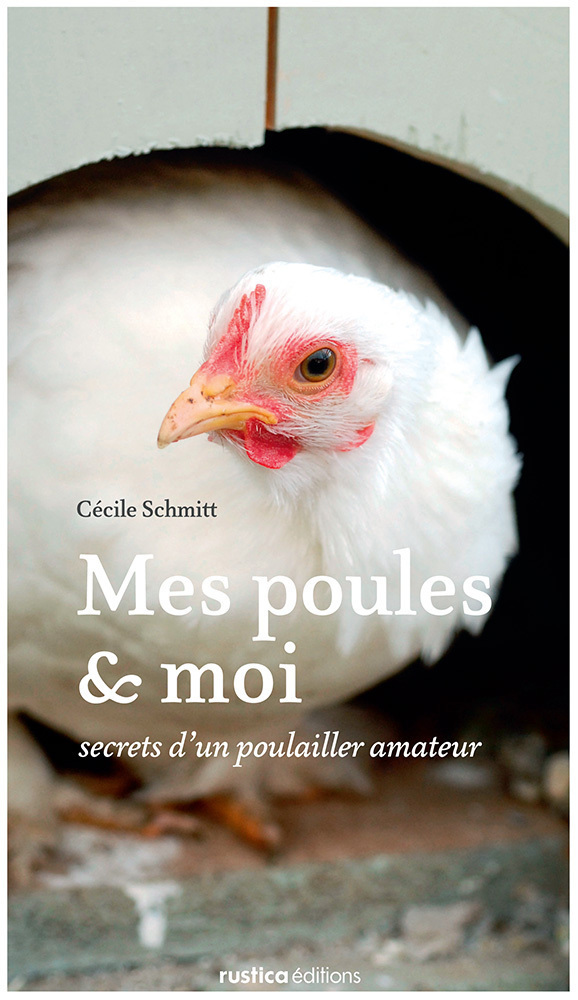 Mes poules et moi, SECRETS D'UN POULAILLER AMATEUR