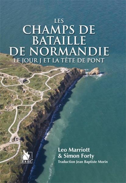 LES CHAMPS DE BATAILLE DE NORMANDIE  LE JOUR J ET LA TETE DE PONT