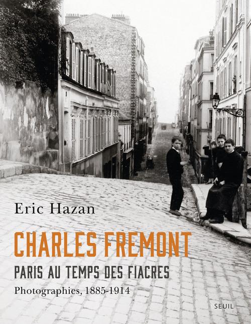 CHARLES FREMONT, PARIS AU TEMPS DES FIACRES. PHOTOGRAPHIES, 1885-1914
