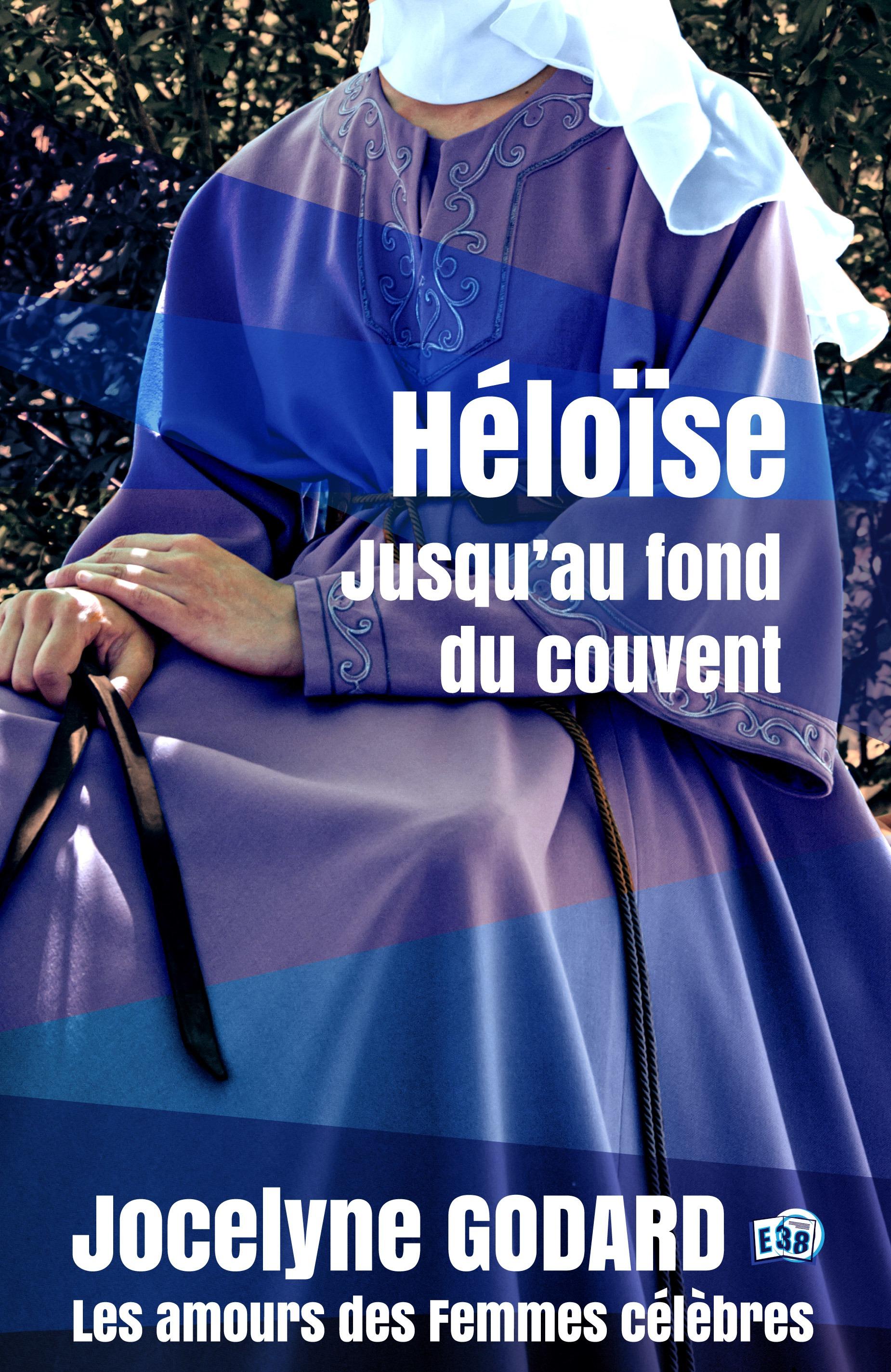 Héloïse, jusqu'au fond du couvent, LES AMOURS DES FEMMES CÉLÈBRES