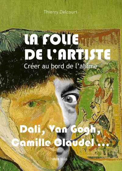 LA FOLIE DE L'ARTISTE - CREER AU BORD DE L'ABIME