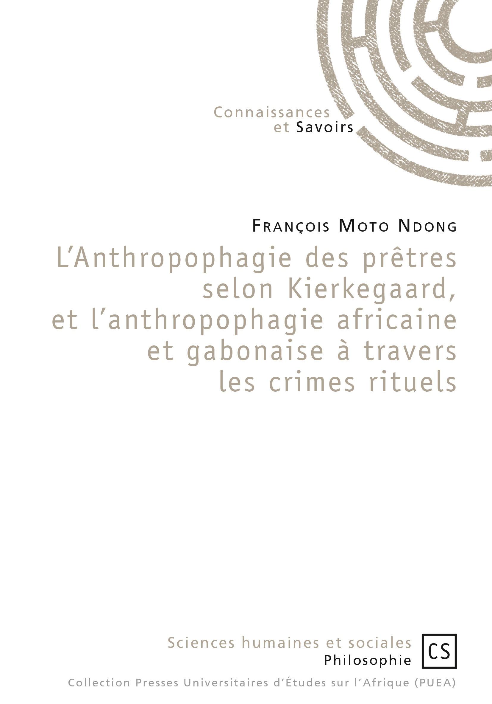 L'Anthropophagie des prêtres selon Kierkegaard, et l'anthropophagie africaine et gabonaise à travers
