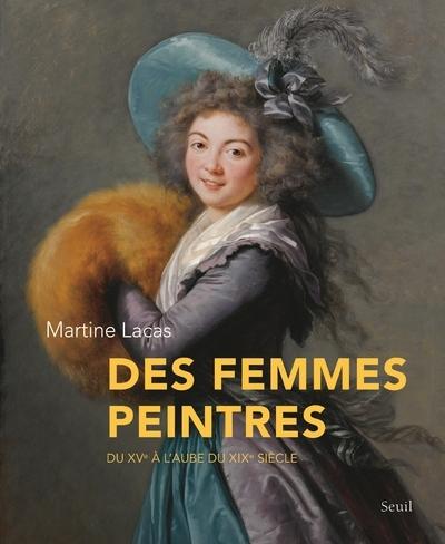 DES FEMMES PEINTRES. DU XVE A L'AUBE DU XIXE SIECLE