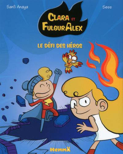 CLARA ET FULGURALEX - TOME 4 LE DEFI DES HEROS