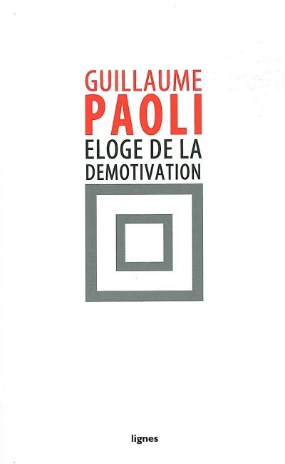 ELOGE DE LA DEMOTIVATION
