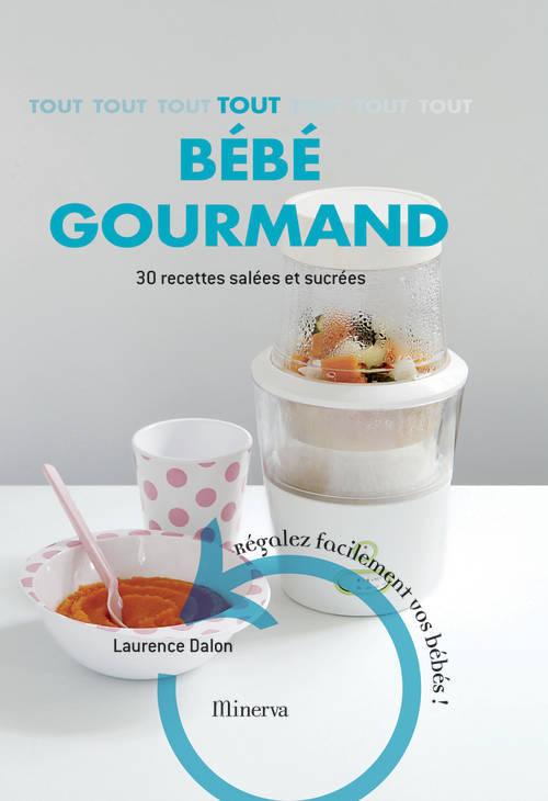 TOUT BEBE GOURMAND. 30 RECETTES SALEES ET SUCREES