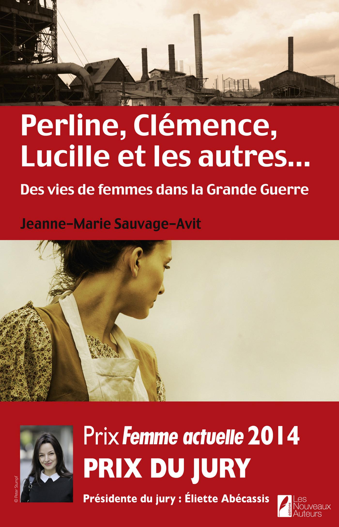 Perline, Clémence, Lucille et les autres... Des vies de femme dans la Grande Guerre