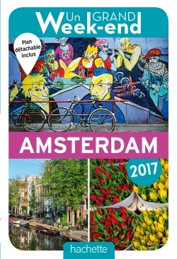 UN GRAND WEEK-END A AMSTERDAM 2017