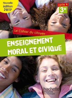 CAHIER DU CITOYEN ENSEIGNEMENT MORAL ET CIVIQUE (EMC) CYCLE 4 / 3E - ED. 2017