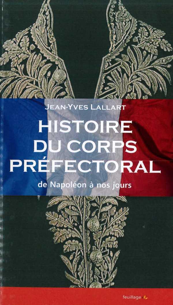 HISTOIRE DU CORPS PREFECTORAL - DE NAPOLEON A NOS JOURS