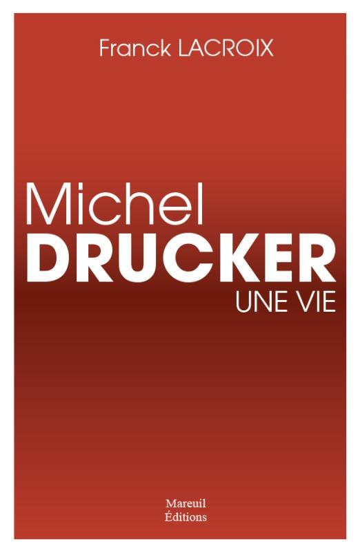 MICHEL DRUCKER UNE VIE