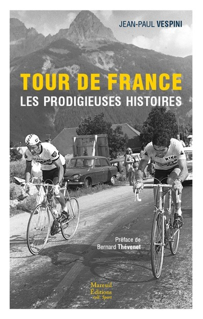 TOUR DE FRANCE LES PRODIGIEUSES HISTOIRES DU TOUR DE FRANCE
