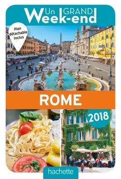 UN GRAND WEEK-END A ROME 2018. LE GUIDE