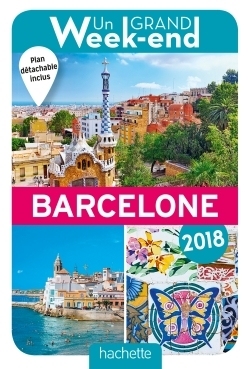 UN GRAND WEEK-END A BARCELONE 2018. LE GUIDE