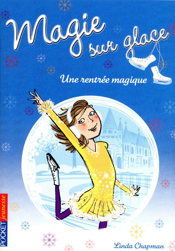 Magie sur glace tome 1, UNE RENTRÉE MAGIQUE