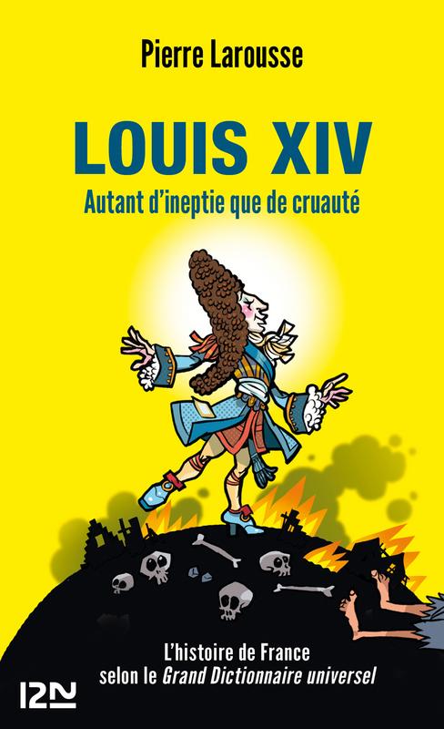 Louis XIV, AUTANT D'INEPTIE QUE DE CRUAUTÉ