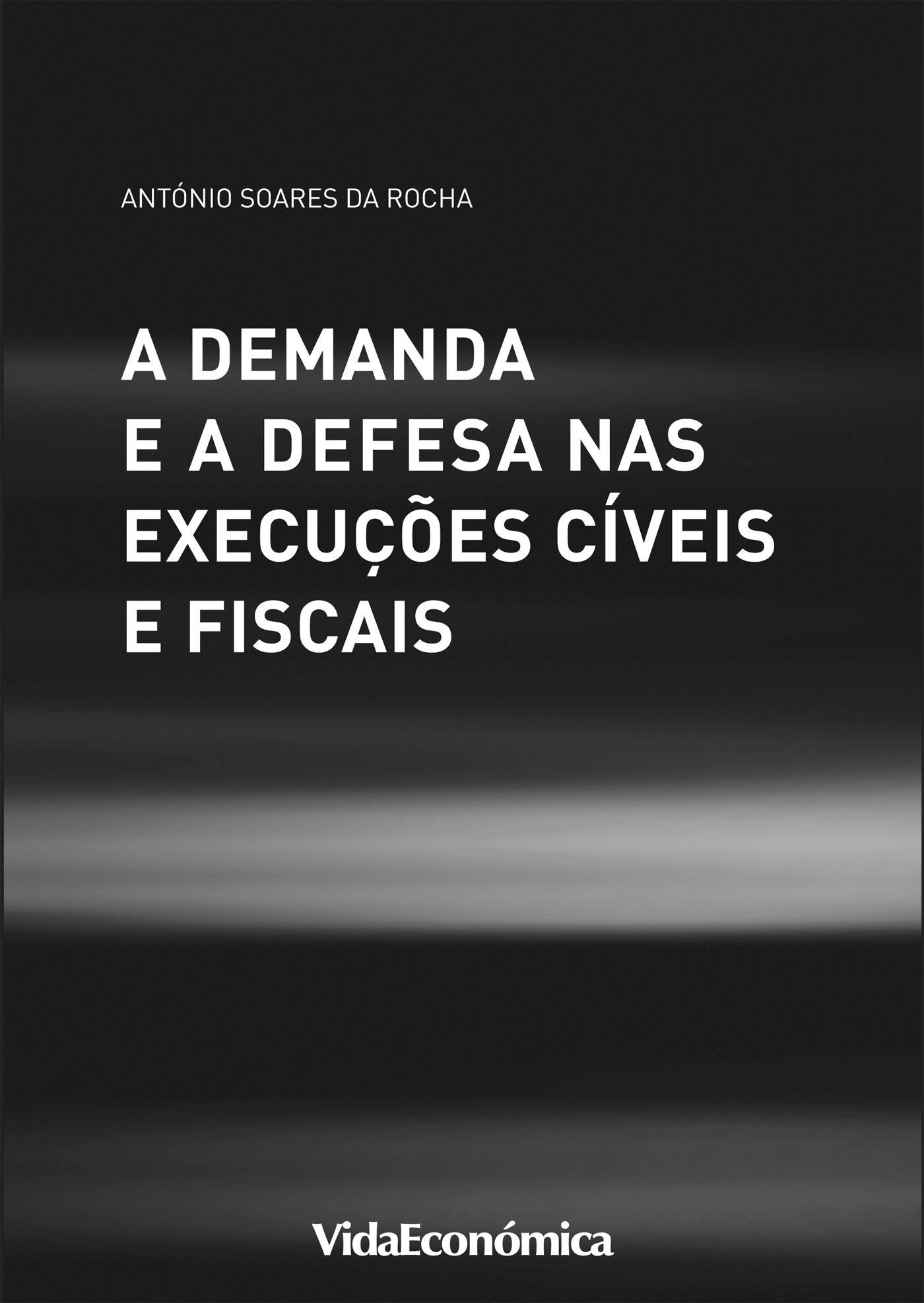 A Demanda e a Defesa nas Execuções Cíveis e Fiscais