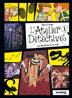 ATELIER DETECTIVES - TOME 1 - LES MYSTERES DE LA NUIT