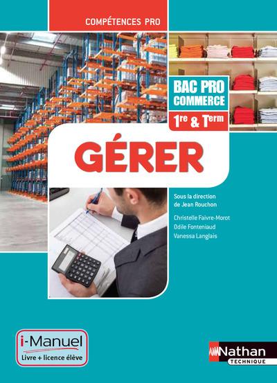 GERER - 1ERE ET TERM BAC PRO COMMERCE - COMPETENCES PRO + LIVRE + LICENCE ELEVE - 2014