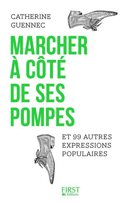 MARCHER A COTE DE SES POMPES ET 99 AUTRES EXPRESSIONS POPULAIRES