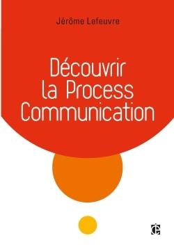 DECOUVRIR LA PROCESS COMMUNICATION - 3E ED.