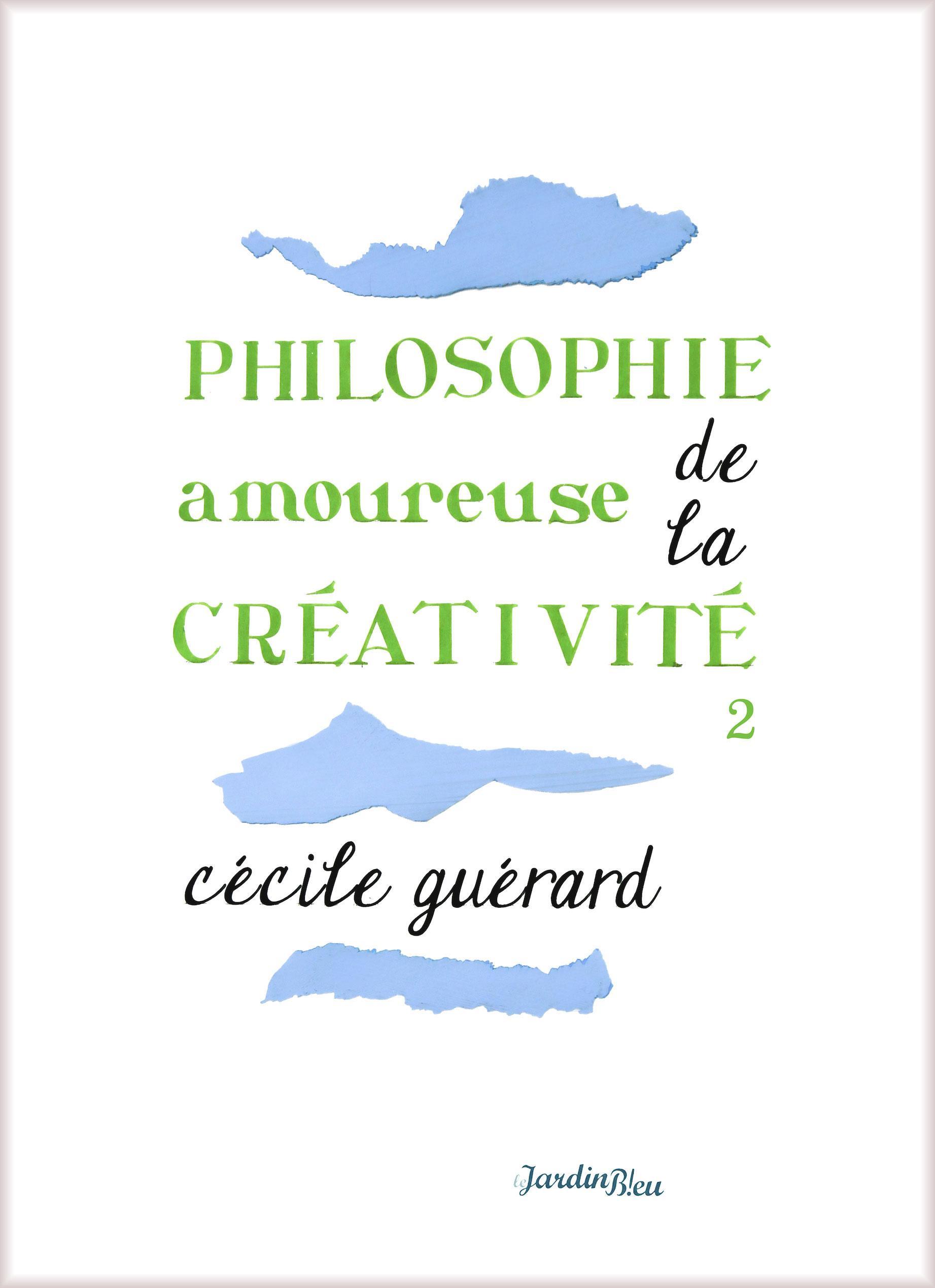 Philosophie amoureuse de la créativité, LIVRE 2 : CRÉER, C'EST SE CRÉER