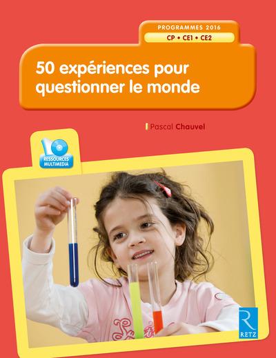 50 EXPERIENCES POUR QUESTIONNER LE MONDE (+ CD-ROM) CP-CE1-CE2
