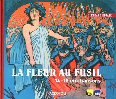 LA FLEUR AU FUSIL - 14-18 EN CHANSONS