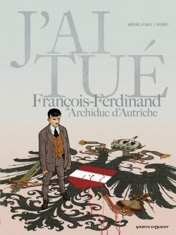 J'AI TUE - FRANCOIS-FERDINAND, ARCHIDUC D'AUTRICHE