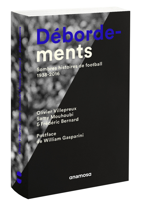 DEBORDEMENTS. SOMBRES HISTOIRES DE FOOTBALL, 1938-2016