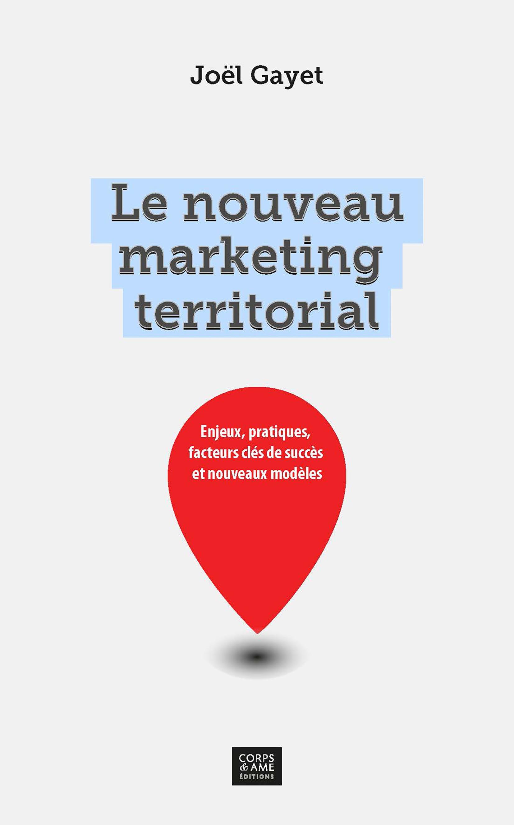 Le nouveau marketing territorial, ENJEUX, PRATIQUES, FACTEURS CLÉS DE SUCCÈS ET NOUVEAUX MODÈLES