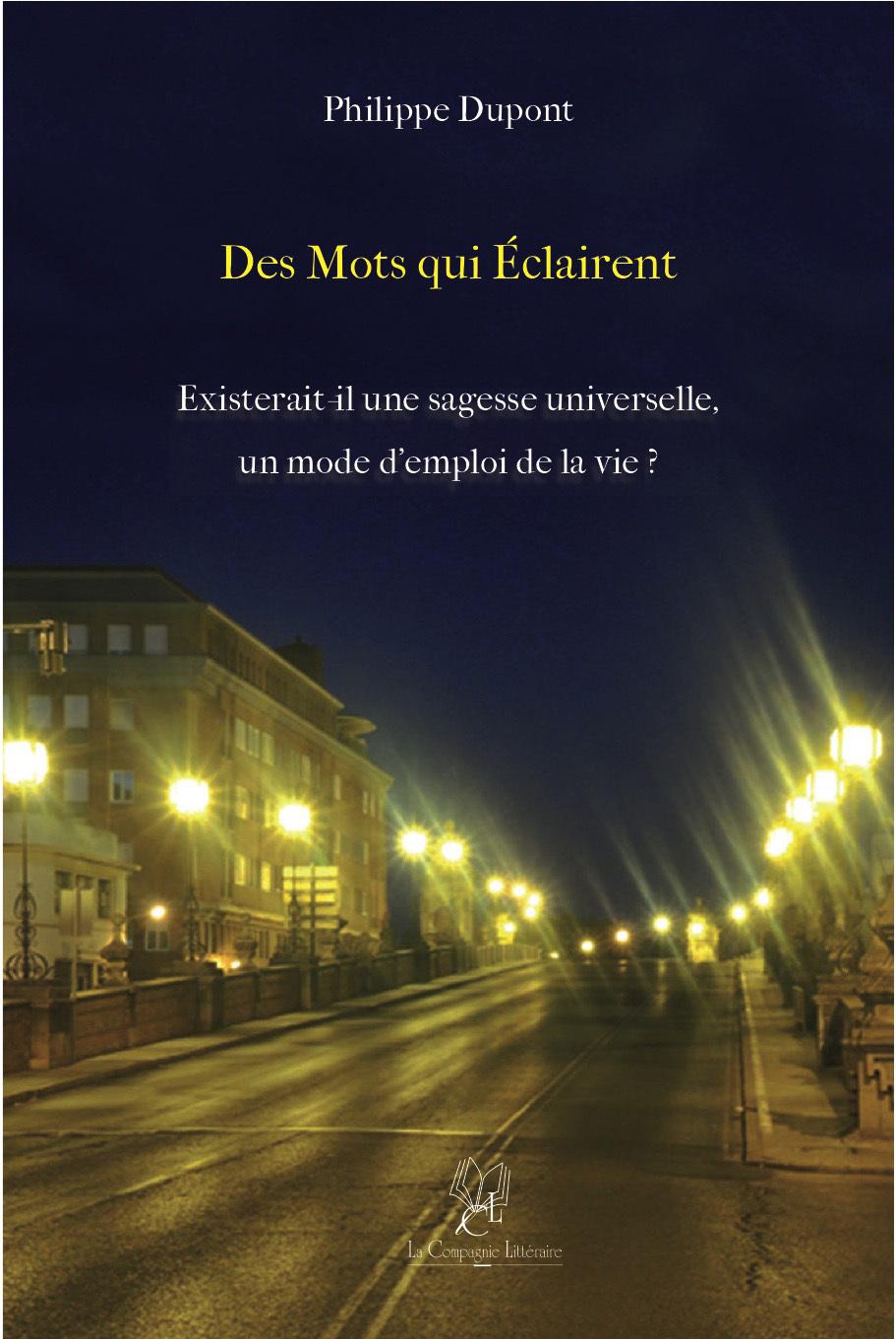 DES MOTS QUI ECLAIRENT EXISTERAIT-IL UNE SAGESSE UNIVERSELLE, UN MODE D'EMPLOI DE LA VIE