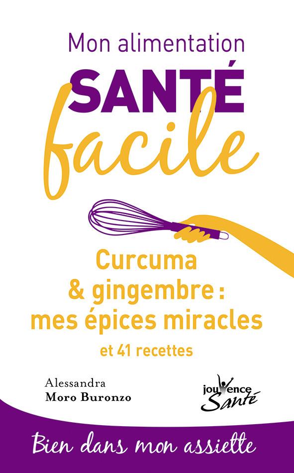 Mon alimentation santé facile : Curcuma & gingembre, mes épices miracles