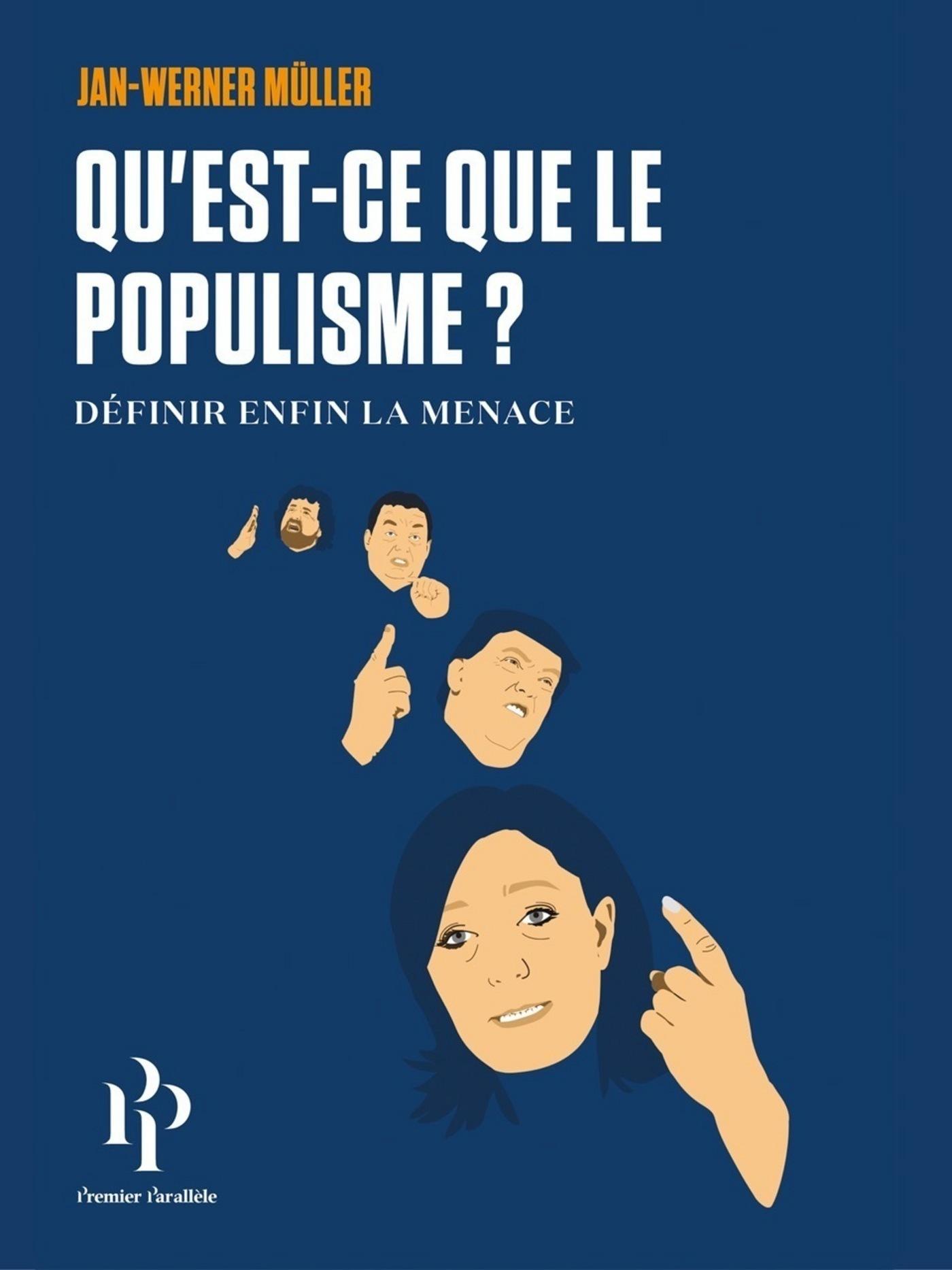 Qu'est-ce que le populisme? Définir enfin la menace., DÉFINIR ENFIN LA MENACE