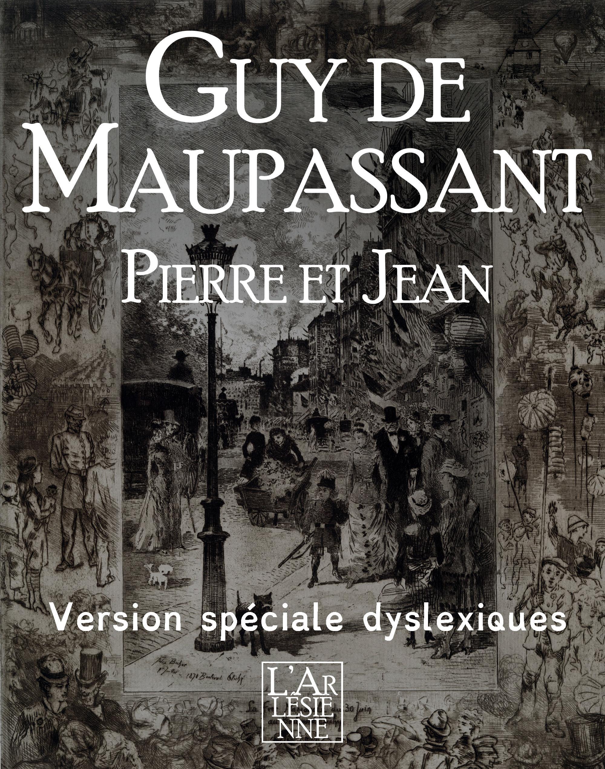 Pierre et Jean - Edition spéciale dyslexiques, TEXTE INTÉGRAL