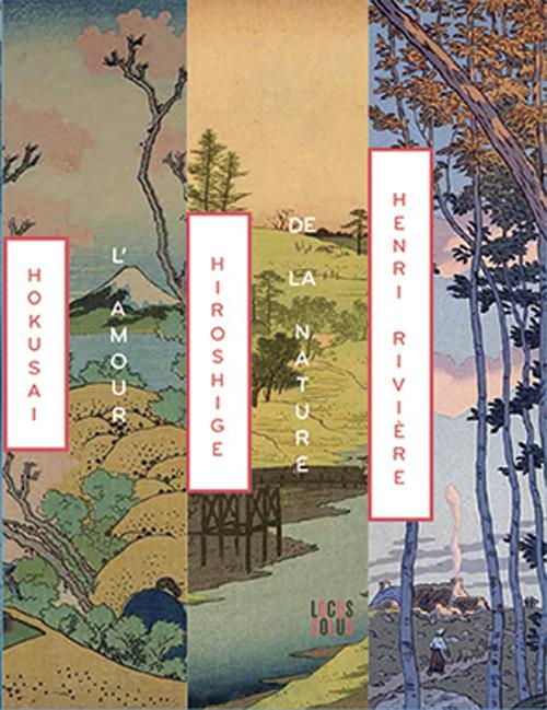 HOKUSAI, HIROSHIGE, HENRI RIVIERE - L'AMOUR DE LA NATURE