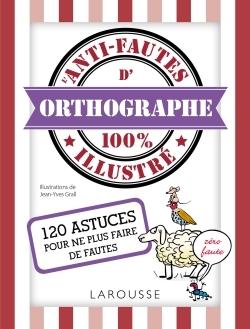 L'ANTI-FAUTES D'ORTHOGRAPHE 100% ILLUSTRE