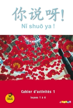 NI SHUO YA ! NIV. A1/A2 - CAHIER D'ACTIVITES 1 (LECONS 1 A 6) - VERSION PAPIER