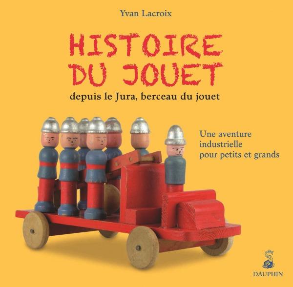 HISTOIRE DU JOUET DEPUIS LE JURA, BERCEAU DU JOUET
