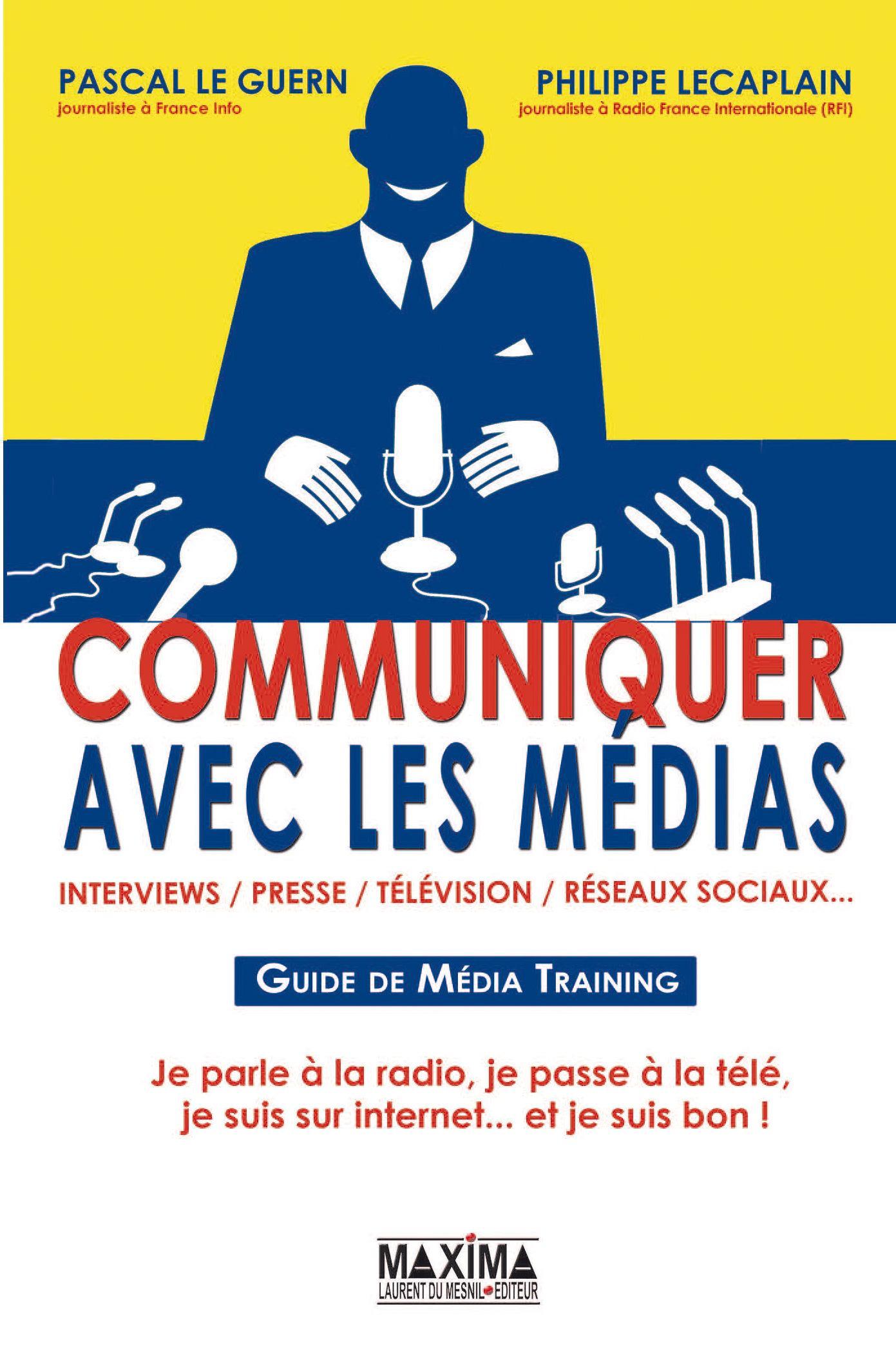 Communiquer avec les médias, INTERVIEW, PRESSE, TÉLÉVISION, RÉSEAUX SOCIAUX