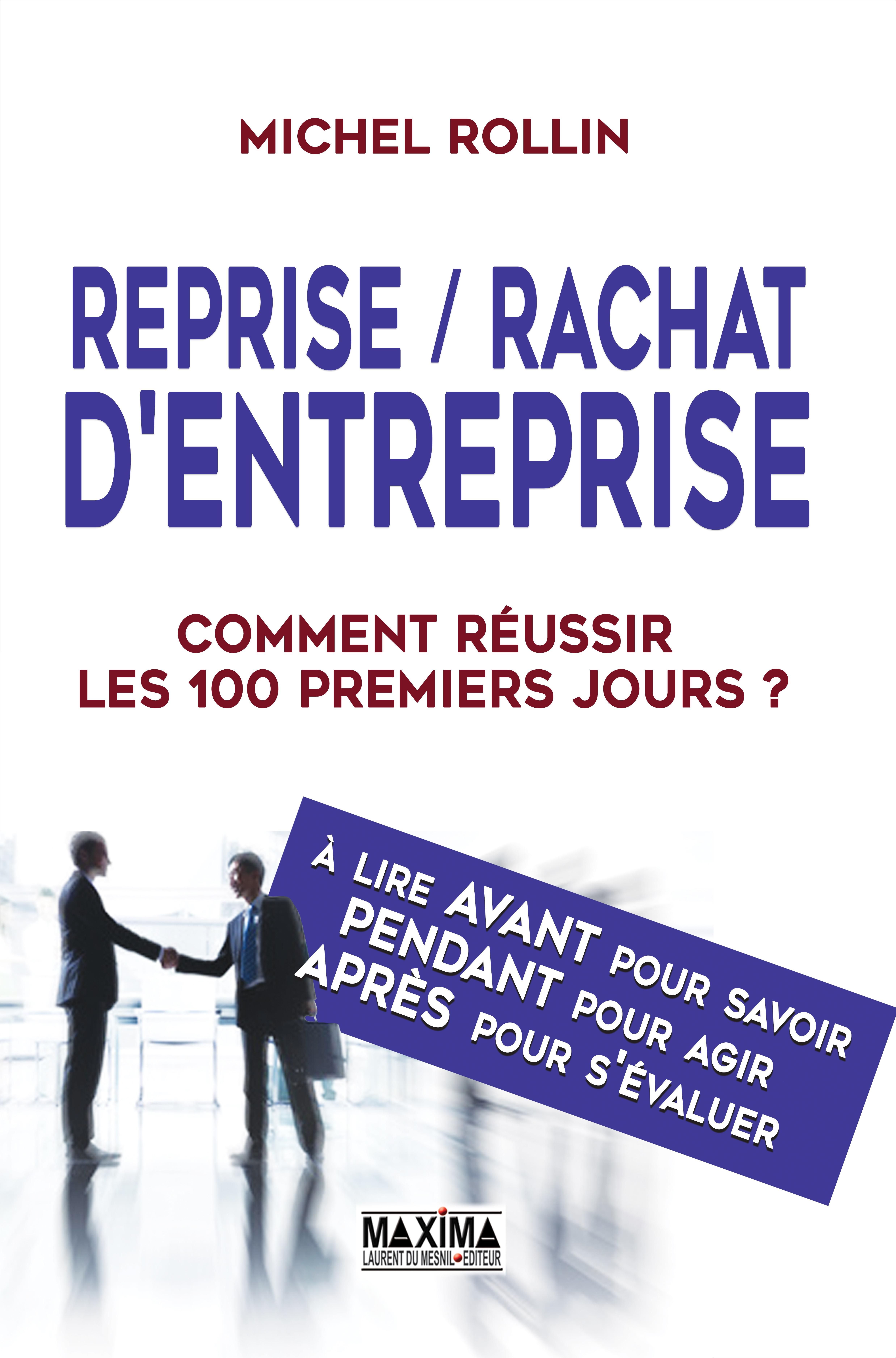 Reprise / Rachat d'entreprise, COMMENT RÉUSSIR LES 100 PREMIERS JOURS ?