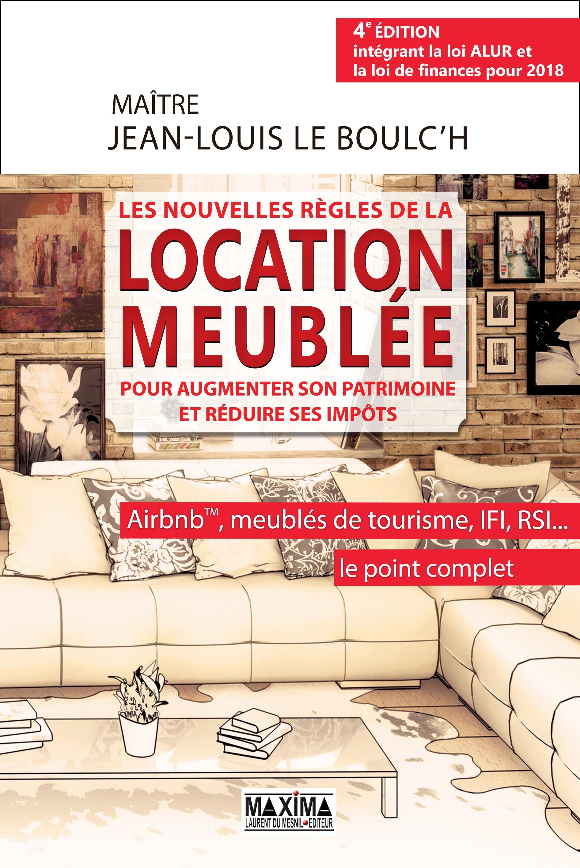 Les nouvelles règles de la location meublée pour augmenter son patrimoine et réduire ses impôts, AIRBNB(C), MEUBLÉS DE TOURISME, IFI, RSI...