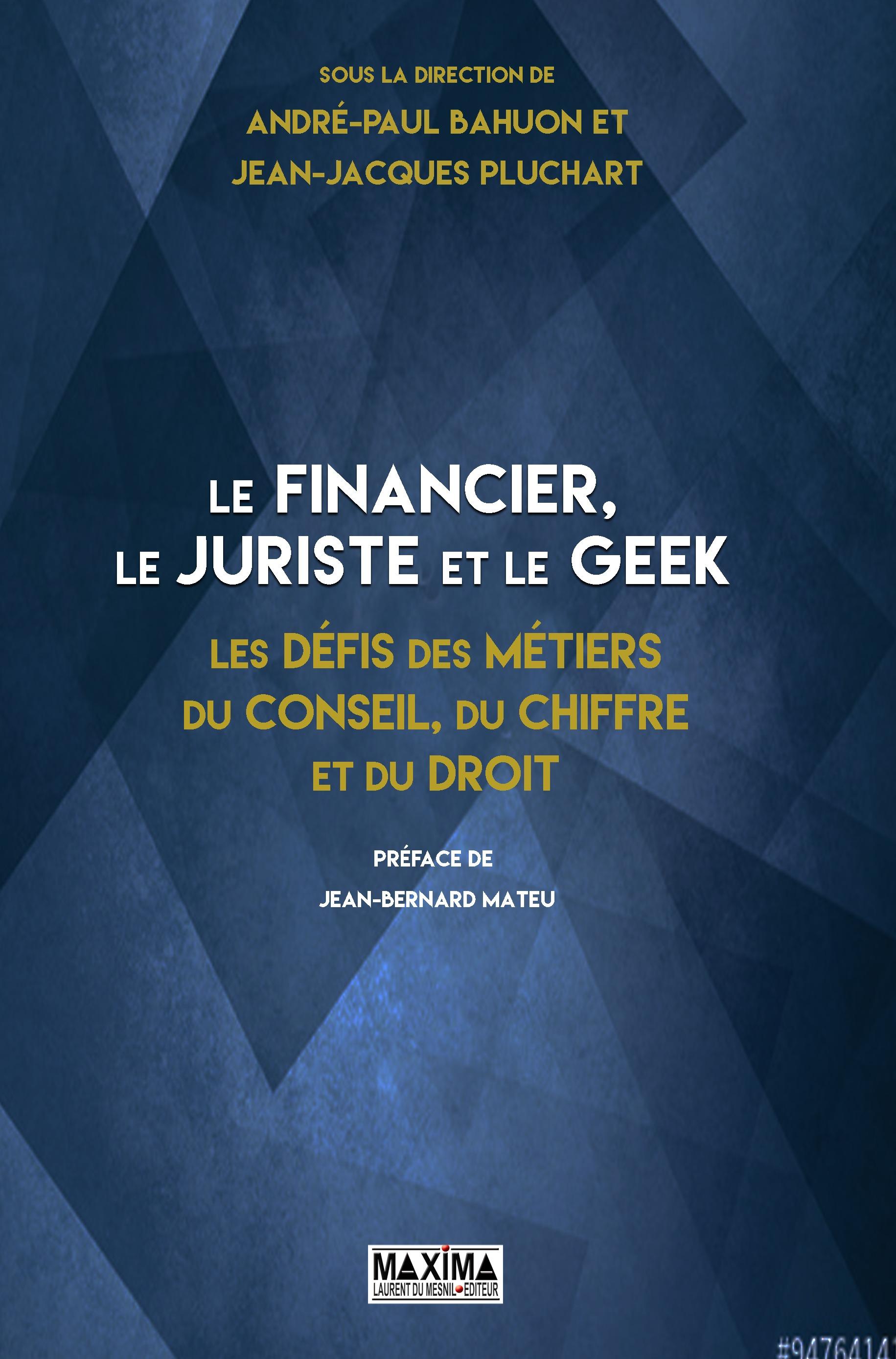 Le financier, le juriste et le geek, LES DÉFIS DES MÉTIERS DU CONSEIL, DU CHIFFRE ET DU DROIT